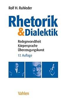 Rhetorik & Dialektik: Redegewandtheit, Körpersprache, Überzeugungskunst