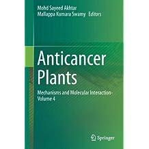 Anticancer Plants: Mechanisms and Molecular Interaction-Volume 4