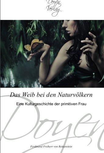 Das Weib bei den Naturvölkern: Eine Kulturgeschichte der primitiven Frau