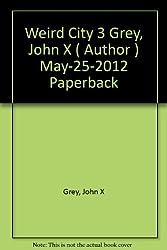 [Weird City 3 [ WEIRD CITY 3 ] By Grey, John X ( Author )May-25-2012 Paperback