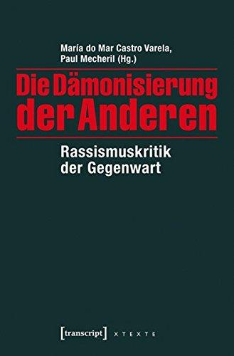 Die Dämonisierung der Anderen: Rassismuskritik der Gegenwart (X-Texte zu Kultur und Gesellschaft)