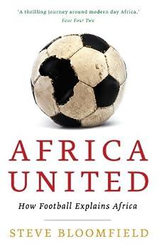 Africa United: How Football Explains Africa par [Bloomfield, Steve]