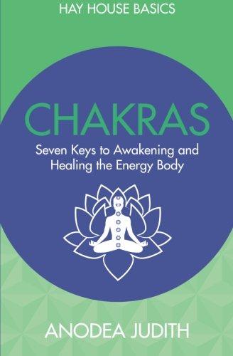 Chakras: Seven Keys to Awakening and Healing the Energy Body (Hay House Basics) por Anodea Judith Judith
