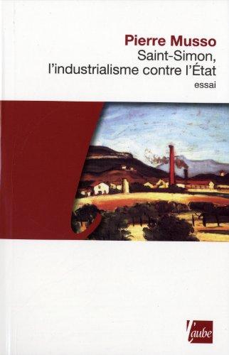 Saint-Simon, l'industrialisme contre l'Etat par Pierre Musso