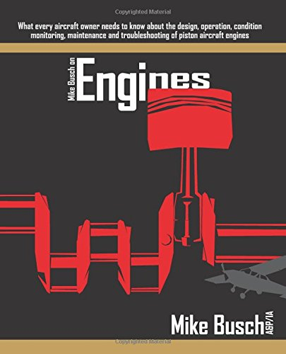 Mike Busch on Engines: What every aircraft owner needs to know about the design, operation, condition monitoring, maintenance and troubleshooting of piston aircraft engines por Mike Busch A&P/IA