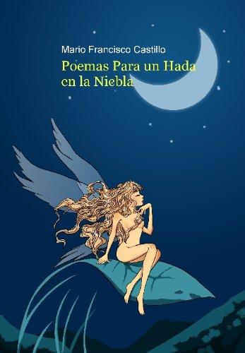 Poemas Para Un Hada En La Niebla por Mario Francisco Castillo