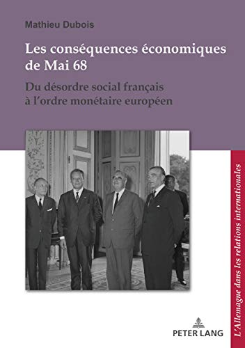 Les conséquences économiques de Mai 68: Du désordre social français à lordre monétaire franco-allemand (L'Allemagne dans les relations internationales ... in den internationalen Beziehungen t. 14) par Peter Lang AG, Internationaler Verlag der Wissenschaften