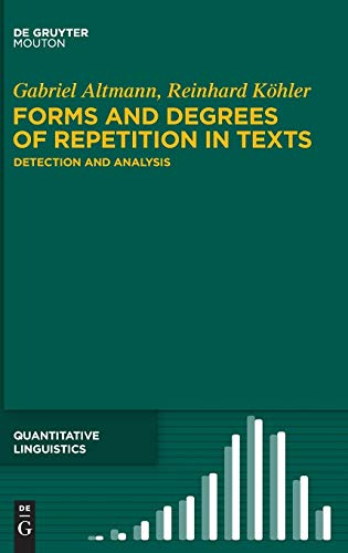 Forms and Degrees of Repetition in Texts: Detection and Analysis (Quantitative Linguistics [QL], Band 68) -