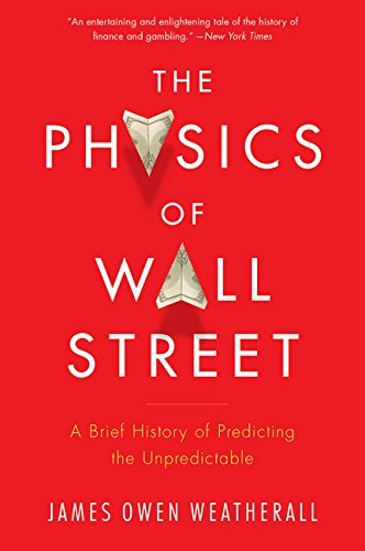The Physics of Wall Street: A Brief History of Predicting the Unpredictable by James Owen Weatherall (2014-02-04)