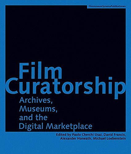 Film Curatorship: Archives, Museums, and the Digital Marketplace (Austrian Film Museum Books) (2008-11-25)