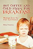 Hot Coffee and Cold Pizza for Breakfast: Musings from the Past and Present (English Edition)