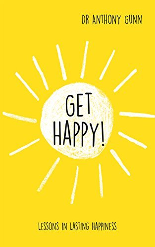 Get Happy!: Lessons in lasting happiness por Anthony Gunn