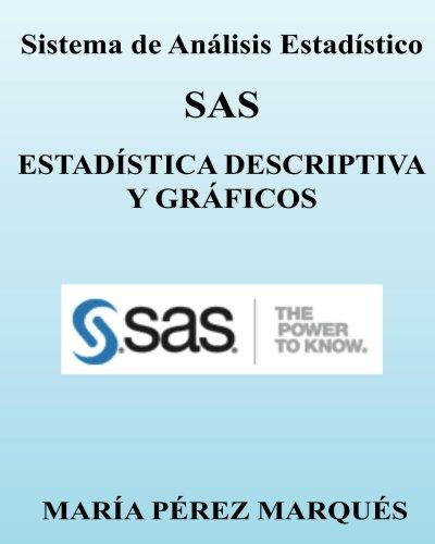 Sistema de Analisis Estadistico SAS. ESTADISTICA DESCRIPTIVA y GRAFICOS por Maria Perez Marques
