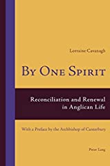 By One Spirit: Reconciliation and Renewal in Anglican Life with a Preface by the Archbishop of Canterbury by Lorraine Cavanagh (2009-02-01) Paperback