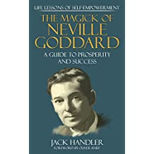 The Magick Of Neville Goddard: Life Lessons Of Self-Empowerment: A Guide To Prosperity And Success (English Edition)