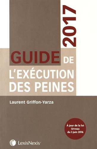 Guide de l'exécution des peines 2017: A jour de la loi Urvoas du 3 juin 2016