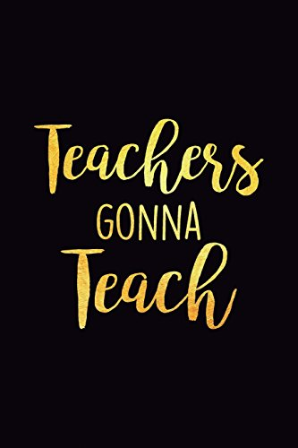 (Teachers Gonna Teach: Lined 6x9 Thank You Notebook for Teacher, perfect year end gag gift or retirement, cute journal to show appreciation for awesome educators, useful present as a lesson planner)