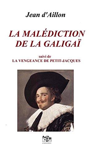 LA MALEDICTION DE LA GALIGAÏ, suivi de LA VENGEANCE DE PETIT-JACQUES: Les enquêtes de Louis Fronsac par Jean d'Aillon
