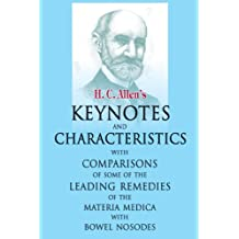"""Allens Keynotes and Characteristics with Comparisons: With Comparisons of Some of the Leading Remedies of the """"Materia Medica"""" with Bowel Nosodes"""