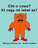 Chi O Cosa? Ki Vagy Mi Lehet Az?: Libro Illustrato Per Bambini Italiano-ungherese