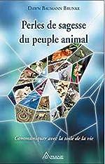 Perles de sagesse du peuple animal - Communiquer avec la toile de la vie de Dawn Baumann Brunke
