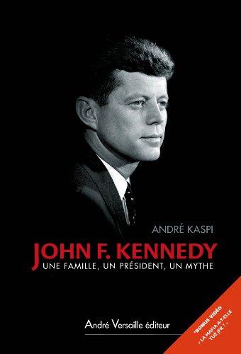 John F. Kennedy : Une famille, un président, un mythe par André Kaspi
