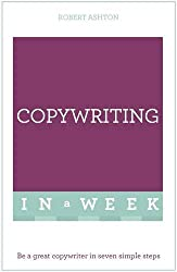 Copywriting In A Week: Be A Great Copywriter In Seven Simple Steps (Teach Yourself)