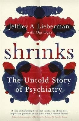 [(The Shrinks : The Untold Story of Psychiatry)] [Author: Jeffrey A. Lieberman , Ogi Ogas] published on (March, 2015)