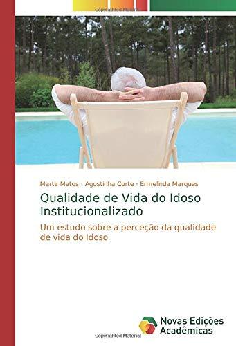 Qualidade de Vida do Idoso Institucionalizado: Um estudo sobre a perceção da qualidade de vida do Idoso -