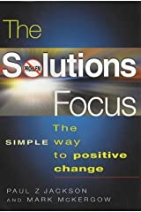 The Solutions Focus: The SIMPLE Way To Positive Change by Jackson, Paul Z., McKergow, Mark (2002) Paperback