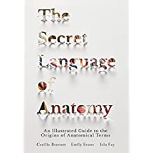 The Secret Language of Anatomy: An Illustrated Guide to the Origins of Anatomical Terms