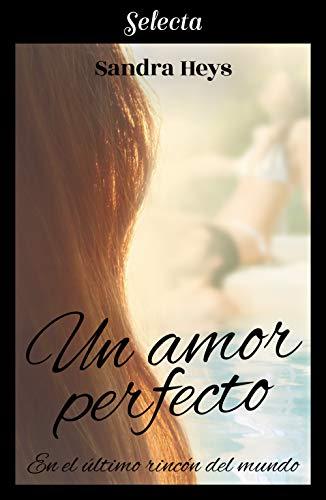 Un amor perfecto (En el último rincón del mundo 1) eBook: Sandra ...
