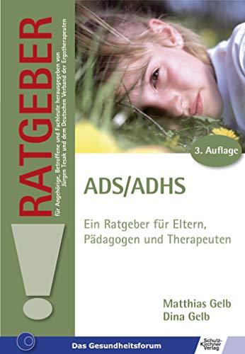 ADS /ADHS: Ein Ratgeber für Eltern, Pädagogen und Therapeuten (Ratgeber für Angehörige, Betroffene und Fachleute)