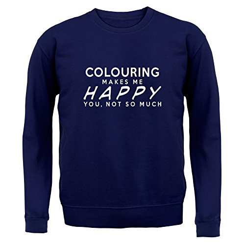 Colouring Makes Me Happy, You Not So Much - Unisex Sweatshirt / Sweater