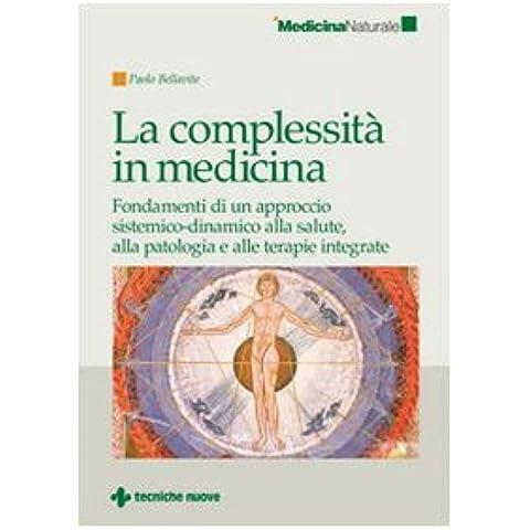 La complessità in medicina. Fondamenti di un approccio sistemico-dinamico alla salute, alla patologia e alle terapie integrate