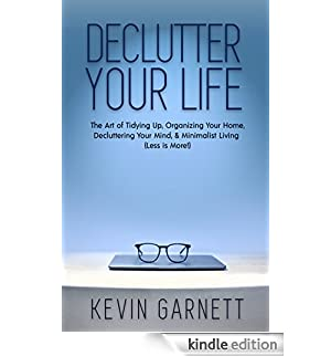 Declutter Your Life: The Art of Tidying Up, Organizing Your Home, Decluttering Your Mind, and Minimalist Living (Less is More!) (English Edition) [Edizione Kindle]
