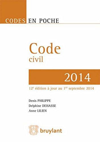 Code civil - 2014, 12ème Ed. par Delphine Dehasse, Anne Lilien, Denis Philippe