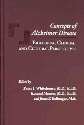 [(Concepts of Alzheimer Disease : Biological, Clinical and Cultural Perspectives)] [Edited by Peter J. Whitehouse ] published on (January, 2000)