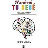 El cerebro de tu bebé / Brain Rules for Baby: Como Criar a Un Nino Inteligente Y Feliz De Cero a Cinco / How to Raise a Smart and Happy Child from Zero to Five