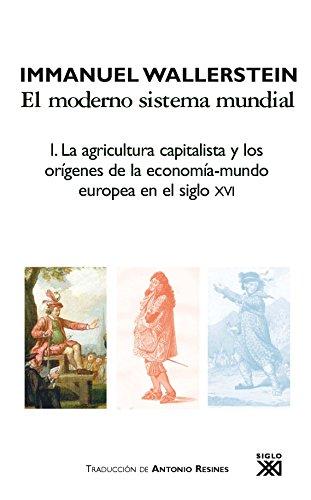 Descargar Libro El moderno sistema mundial: La agricultura capitalista y los orígenes de la economía-mundo europea en el siglo XVI: 1 (Historia) de Immanuel Wallerstein