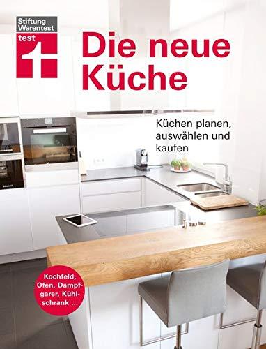 Die neue Küche: Küchentechnik planen, auswählen und kaufen (Küche Einrichten)