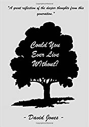Could You Ever Live Without? by David Jones (2015-06-02)