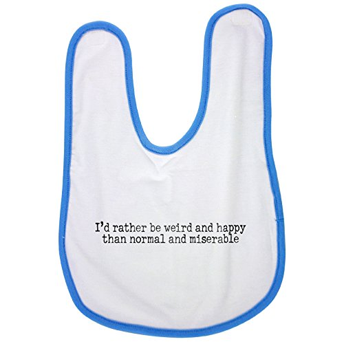 Blue baby bib with I'd rather be weird and happy than normal and miserable
