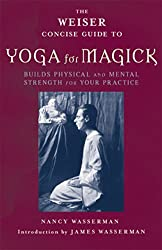The Weiser Concise Guide to Yoga for Magick