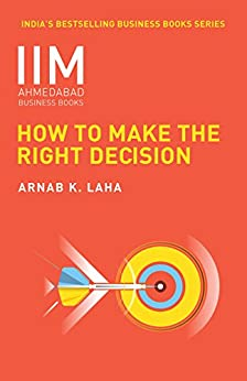 How to Make the Right Decision by [Laha, Arnab K]