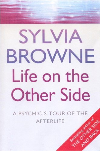 Life On The Other Side: A psychic's tour of the afterlife by [Browne, Sylvia]
