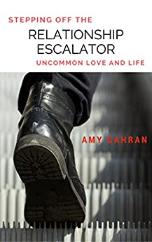 Stepping Off the Relationship Escalator: Uncommon Love and Life (English Edition) di [Gahran, Amy]