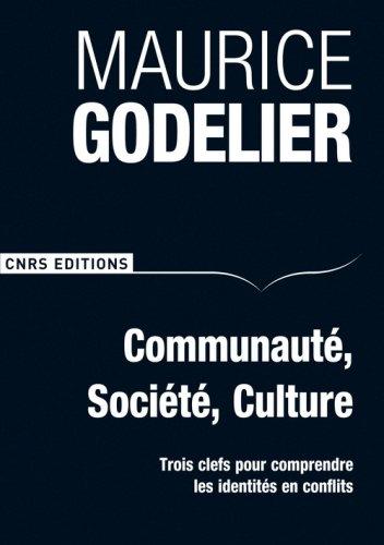 Communauté, société, culture-Trois clefs pour comprendre les identités en conflits par Maurice Godelier