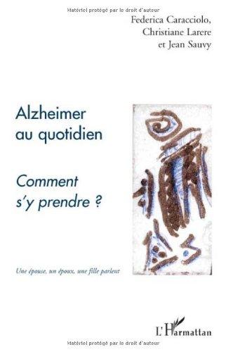 Alzheimer au quotidien : Comment s'y prendre ?