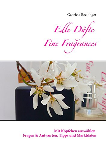 Edle Düfte Fine Fragrances: Mit Köpfchen auswählen Fragen & Antworten Tipps und Marktdaten